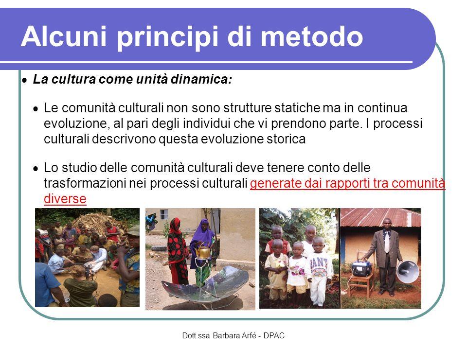Alcuni principi di metodo La cultura come unità dinamica: Le comunità culturali non sono strutture statiche ma in continua evoluzione, al pari degli i