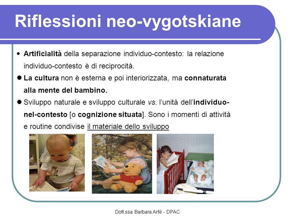 Riflessioni neo-vygotskiane Artificialità della separazione individuo-contesto: la relazione individuo-contesto è di reciprocità. La cultura non è est