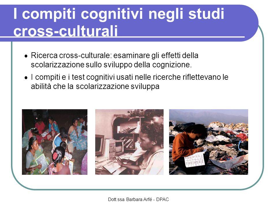 I compiti cognitivi negli studi cross-culturali Ricerca cross-culturale: esaminare gli effetti della scolarizzazione sullo sviluppo della cognizione.
