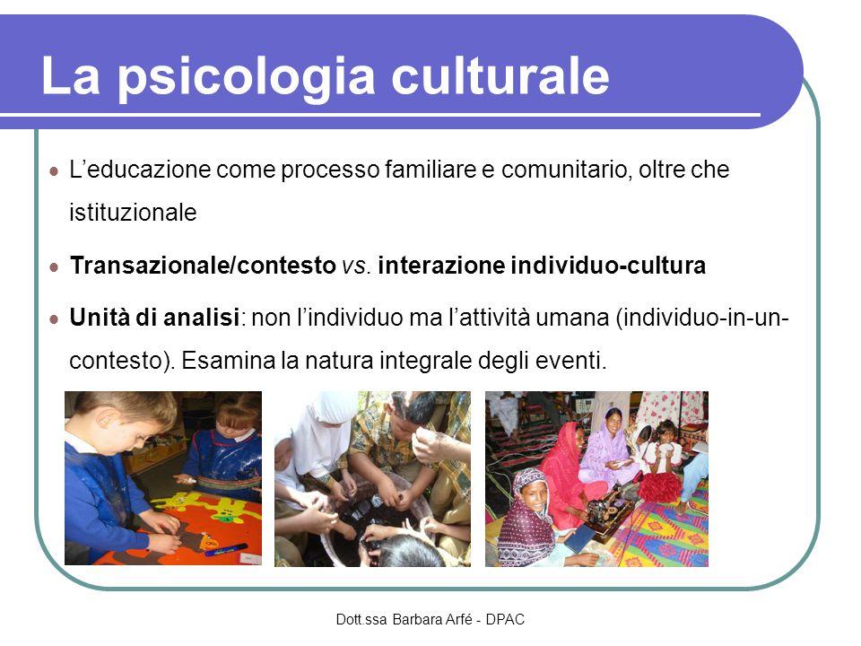 La psicologia culturale Leducazione come processo familiare e comunitario, oltre che istituzionale Transazionale/contesto vs. interazione individuo-cu