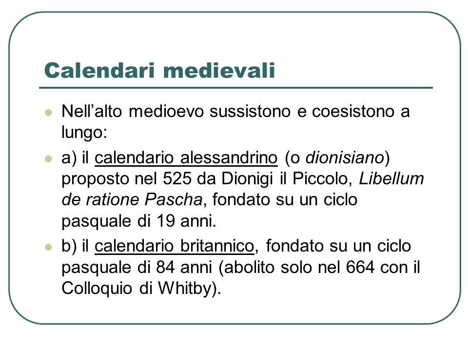Calendari medievali Nellalto medioevo sussistono e coesistono a lungo: a) il calendario alessandrino (o dionisiano) proposto nel 525 da Dionigi il Pic
