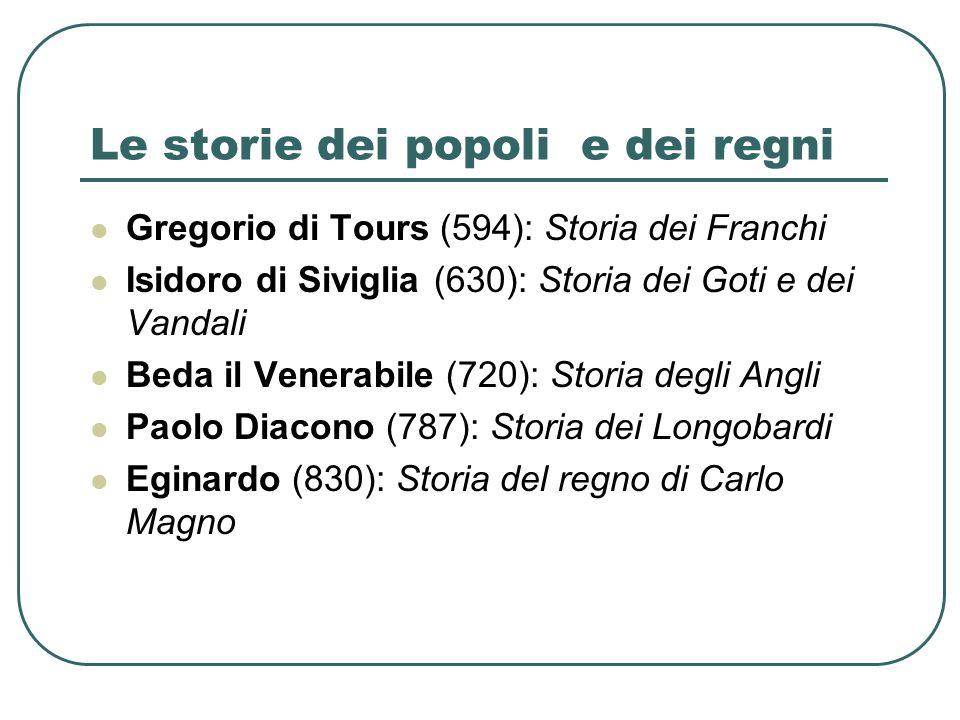 Le storie dei popoli e dei regni Gregorio di Tours (594): Storia dei Franchi Isidoro di Siviglia (630): Storia dei Goti e dei Vandali Beda il Venerabi