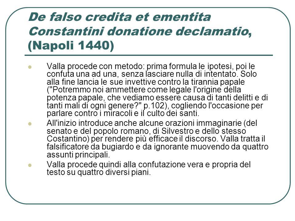 De falso credita et ementita Constantini donatione declamatio, (Napoli 1440) Valla procede con metodo: prima formula le ipotesi, poi le confuta una ad
