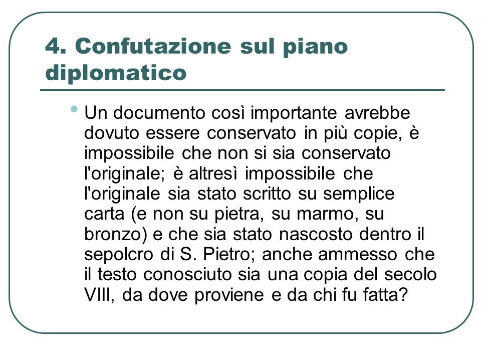 4. Confutazione sul piano diplomatico Un documento così importante avrebbe dovuto essere conservato in più copie, è impossibile che non si sia conserv