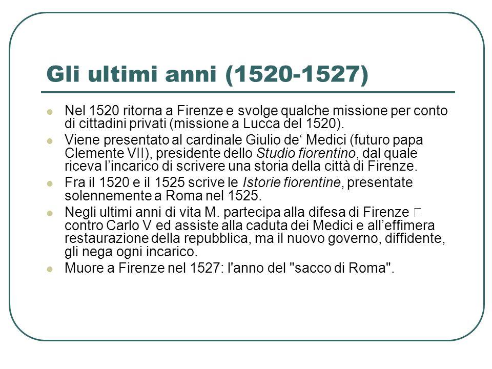 Gli ultimi anni (1520-1527) Nel 1520 ritorna a Firenze e svolge qualche missione per conto di cittadini privati (missione a Lucca del 1520). Viene pre