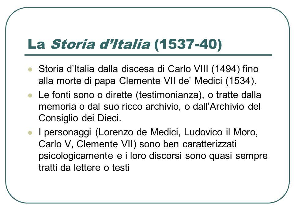 La Storia dItalia (1537-40) Storia dItalia dalla discesa di Carlo VIII (1494) fino alla morte di papa Clemente VII de Medici (1534). Le fonti sono o d