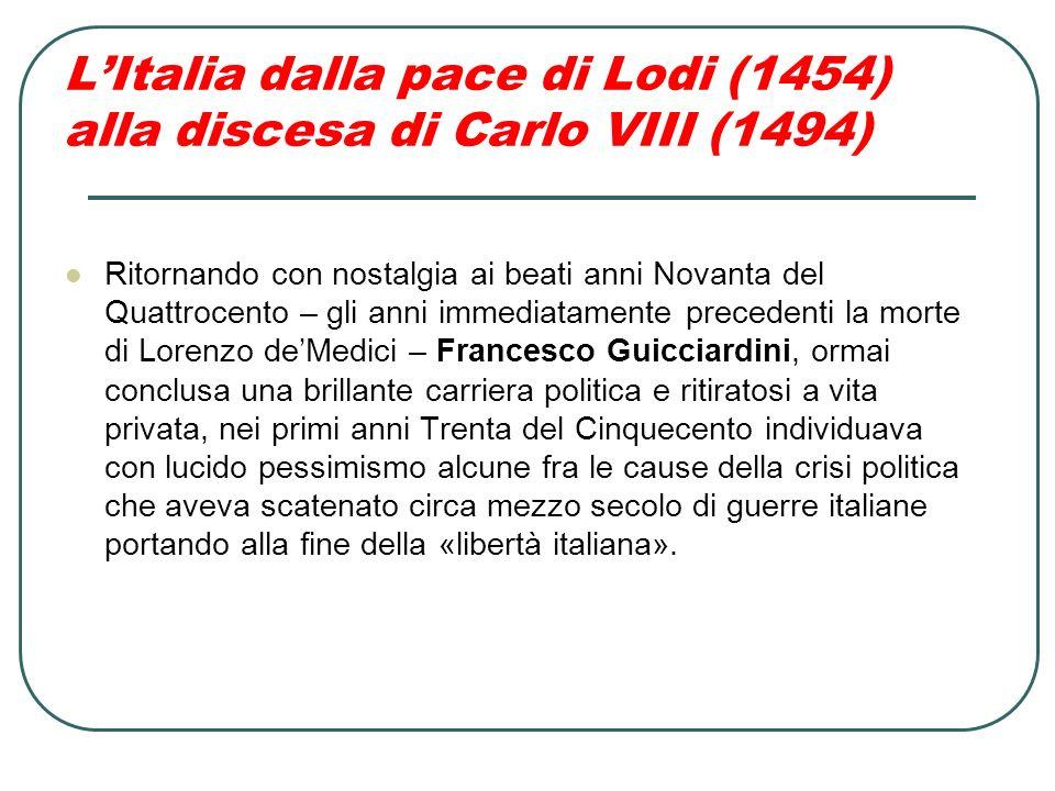 LItalia dalla pace di Lodi (1454) alla discesa di Carlo VIII (1494) Ritornando con nostalgia ai beati anni Novanta del Quattrocento – gli anni immedia