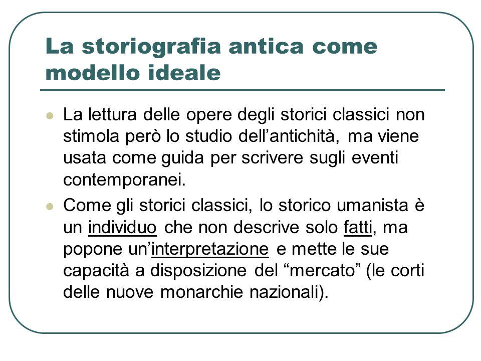 Storici italiani in Europa Finché la tecnica (conoscenza della lingua latina, stile, retorica) è prerogativa degli intellettuali italiani gli storici delle monarchie europee saranno essenzialmente italiani.