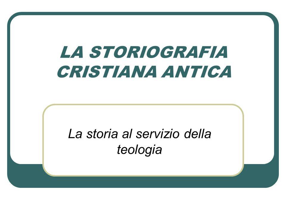 LA STORIOGRAFIA CRISTIANA ANTICA La storia al servizio della teologia