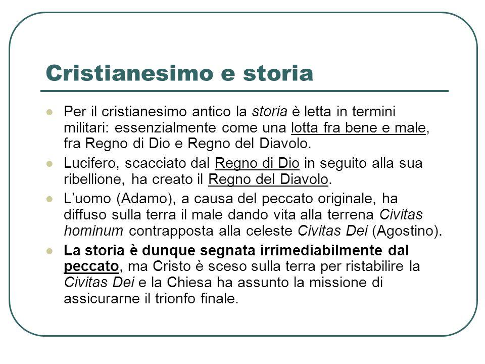 Cristianesimo e storia Per il cristianesimo antico la storia è letta in termini militari: essenzialmente come una lotta fra bene e male, fra Regno di