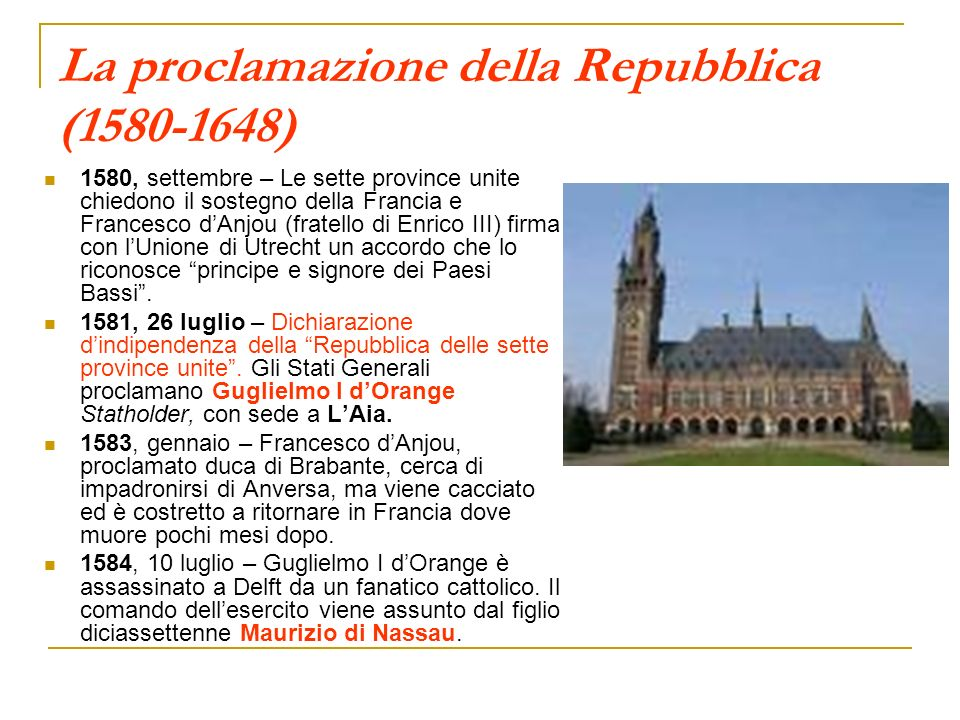 La proclamazione della Repubblica (1580-1648) 1580, settembre – Le sette province unite chiedono il sostegno della Francia e Francesco dAnjou (fratell