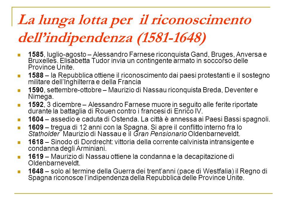 La lunga lotta per il riconoscimento dellindipendenza (1581-1648) 1585, luglio-agosto – Alessandro Farnese riconquista Gand, Bruges, Anversa e Bruxell
