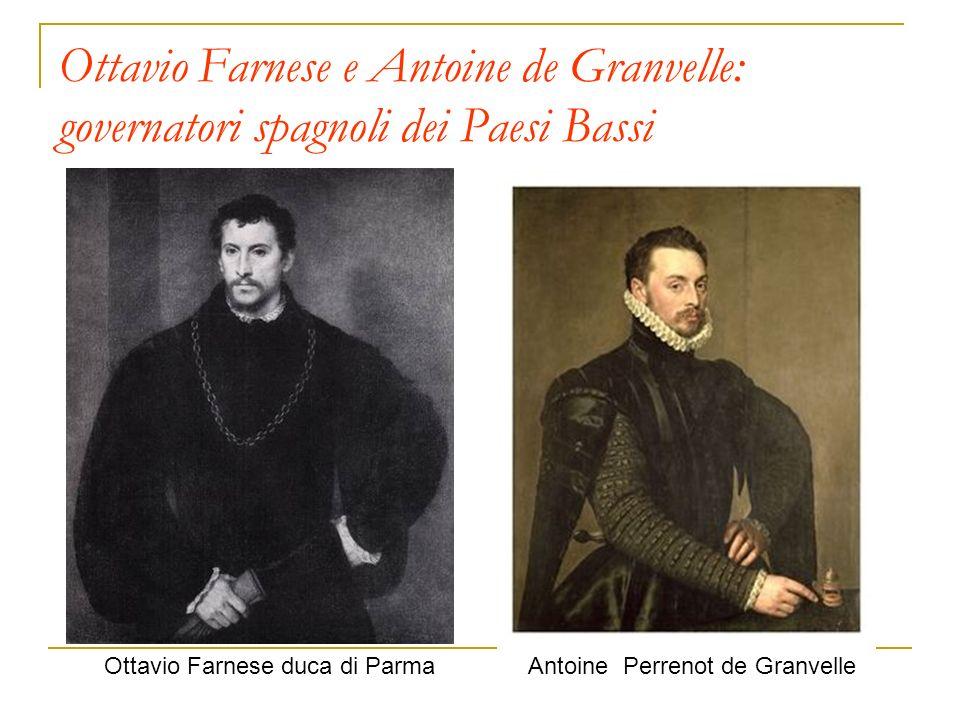 Ottavio Farnese e Antoine de Granvelle: governatori spagnoli dei Paesi Bassi Ottavio Farnese duca di ParmaAntoine Perrenot de Granvelle