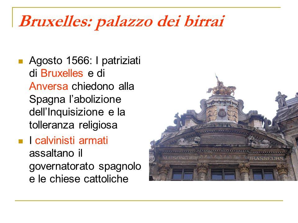 Bruxelles: palazzo dei birrai Agosto 1566: I patriziati di Bruxelles e di Anversa chiedono alla Spagna labolizione dellInquisizione e la tolleranza re