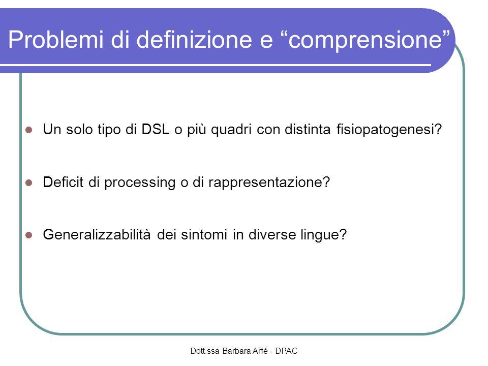 Problemi di definizione e comprensione Un solo tipo di DSL o più quadri con distinta fisiopatogenesi? Deficit di processing o di rappresentazione? Gen