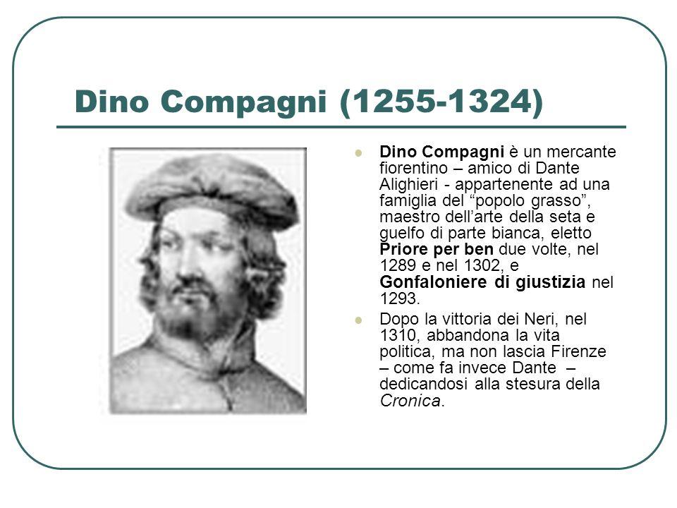 Dino Compagni (1255-1324) Dino Compagni è un mercante fiorentino – amico di Dante Alighieri - appartenente ad una famiglia del popolo grasso, maestro