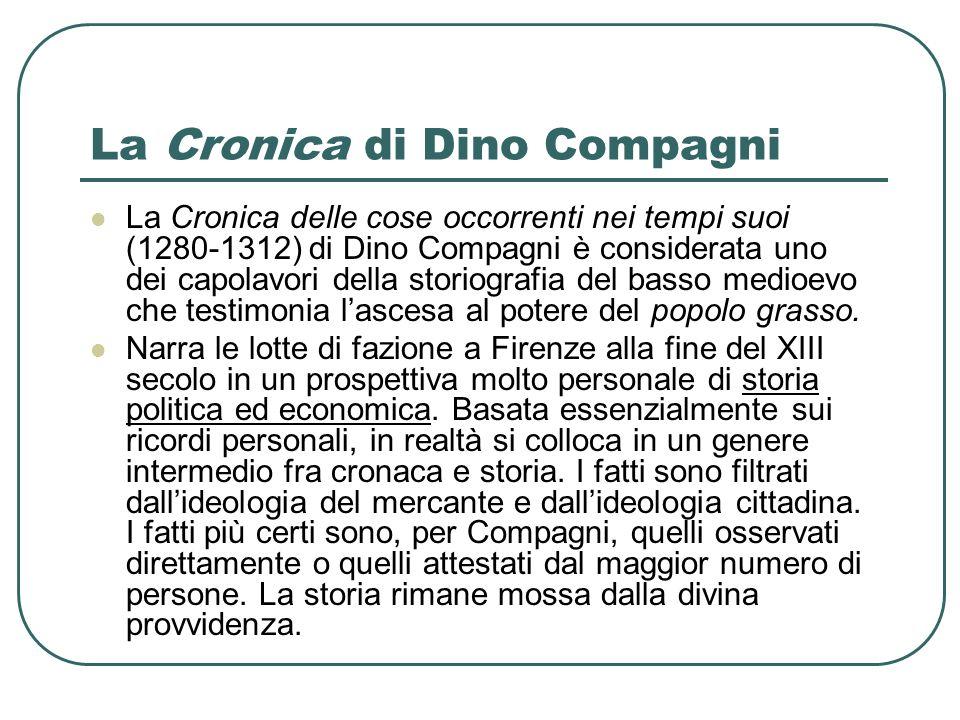 La Cronica di Dino Compagni La Cronica delle cose occorrenti nei tempi suoi (1280-1312) di Dino Compagni è considerata uno dei capolavori della storio