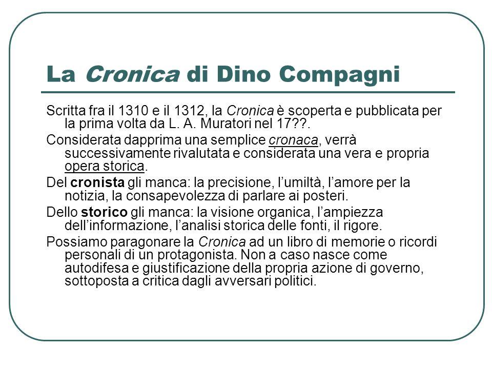 La Cronica di Dino Compagni Scritta fra il 1310 e il 1312, la Cronica è scoperta e pubblicata per la prima volta da L. A. Muratori nel 17??. Considera