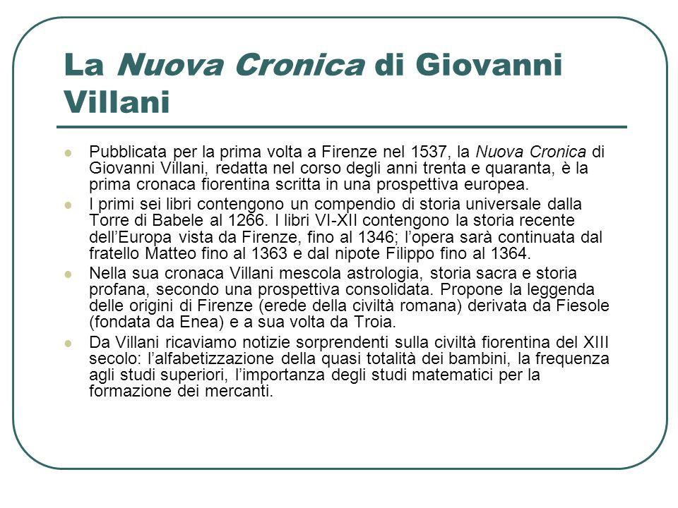 La Nuova Cronica di Giovanni Villani Pubblicata per la prima volta a Firenze nel 1537, la Nuova Cronica di Giovanni Villani, redatta nel corso degli a
