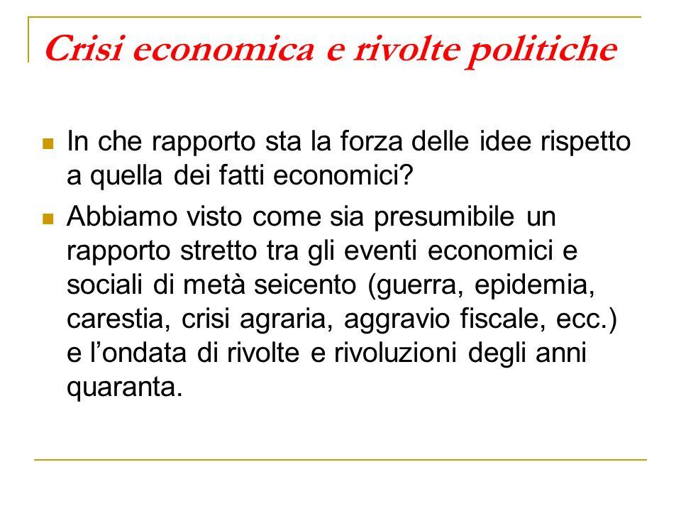 Crisi economica e rivolte politiche In che rapporto sta la forza delle idee rispetto a quella dei fatti economici? Abbiamo visto come sia presumibile