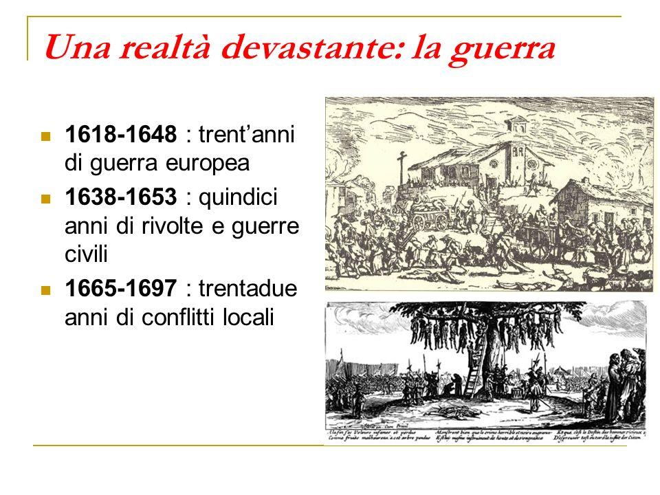 Una realtà devastante: la guerra 1618-1648 : trentanni di guerra europea 1638-1653 : quindici anni di rivolte e guerre civili 1665-1697 : trentadue an
