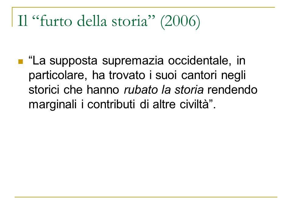 Il furto della storia (2006) La supposta supremazia occidentale, in particolare, ha trovato i suoi cantori negli storici che hanno rubato la storia rendendo marginali i contributi di altre civiltà.