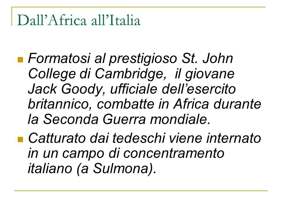 DallAfrica allItalia Formatosi al prestigioso St. John College di Cambridge, il giovane Jack Goody, ufficiale dellesercito britannico, combatte in Afr