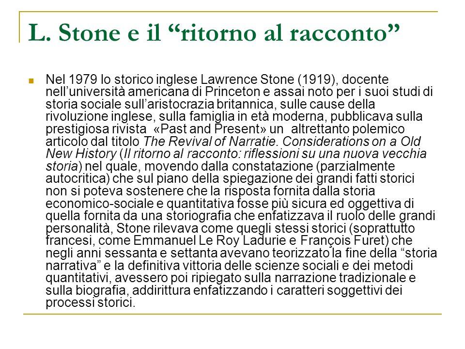 L. Stone e il ritorno al racconto Nel 1979 lo storico inglese Lawrence Stone (1919), docente nelluniversità americana di Princeton e assai noto per i