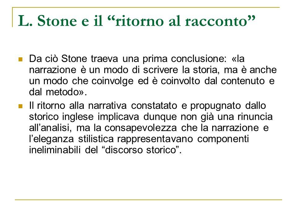 L. Stone e il ritorno al racconto Da ciò Stone traeva una prima conclusione: «la narrazione è un modo di scrivere la storia, ma è anche un modo che co