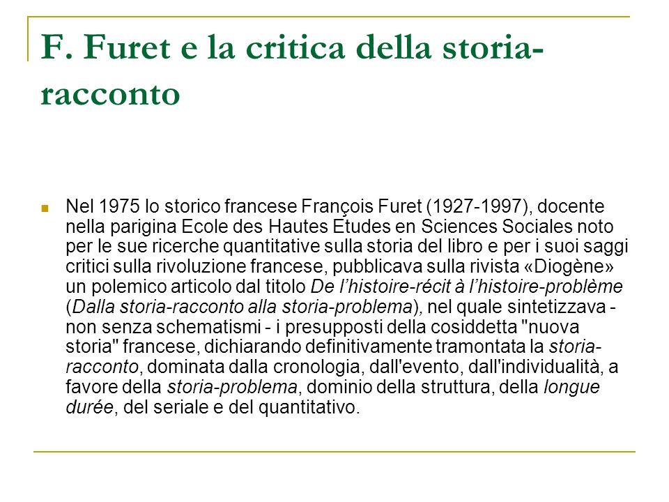 F. Furet e la critica della storia- racconto Nel 1975 lo storico francese François Furet (1927-1997), docente nella parigina Ecole des Hautes Etudes e