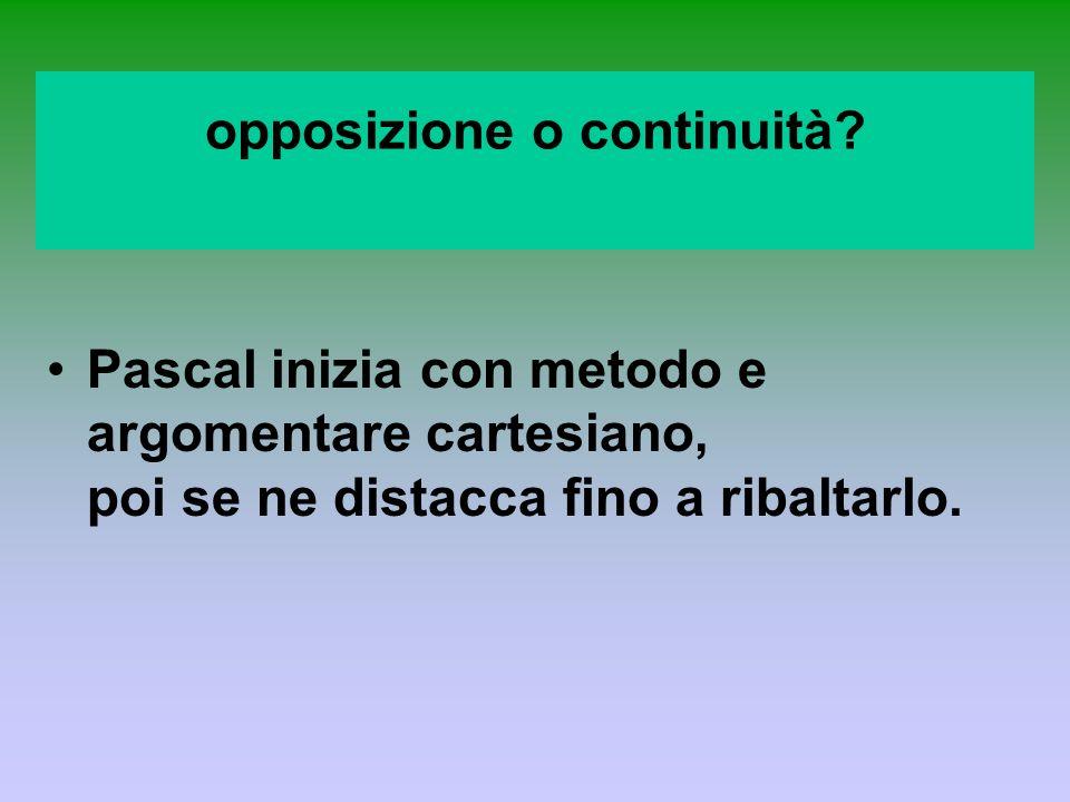 Per Pascal il difetto di Cartesio non starebbe nellargomentazione, ma nellimpianto complessivo Un difetto strutturale, che richiede il ribaltamento delle tesi cartesiane, per poter dar ragione dellesistenza umana.