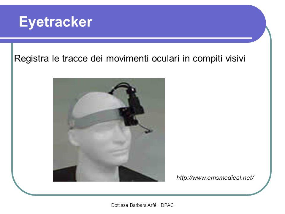 Eyetracker Dott.ssa Barbara Arfé - DPAC http://www.emsmedical.net/ Registra le tracce dei movimenti oculari in compiti visivi