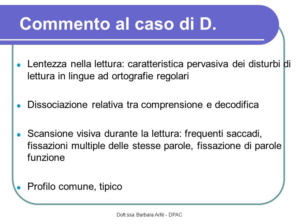 Commento al caso di D. Lentezza nella lettura: caratteristica pervasiva dei disturbi di lettura in lingue ad ortografie regolari Dissociazione relativ