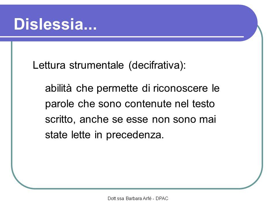 Dislessia... Lettura strumentale (decifrativa): abilità che permette di riconoscere le parole che sono contenute nel testo scritto, anche se esse non