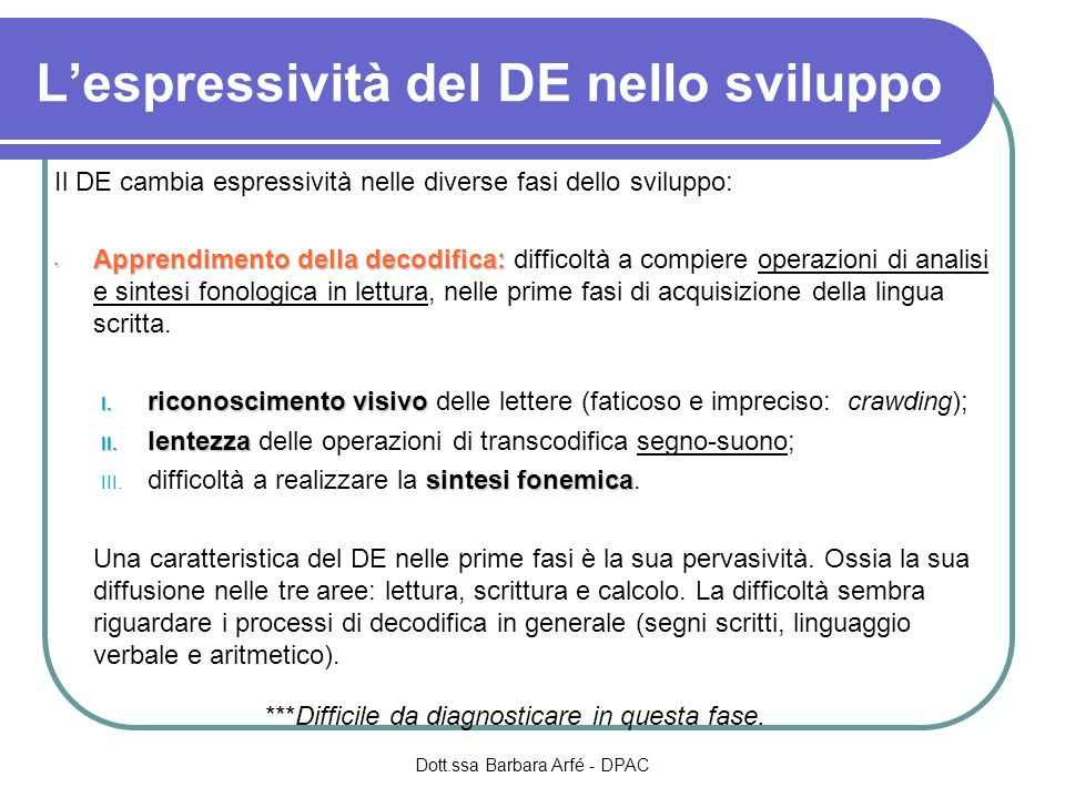 Lespressività del DE nello sviluppo Il DE cambia espressività nelle diverse fasi dello sviluppo: Apprendimento della decodifica: Apprendimento della d