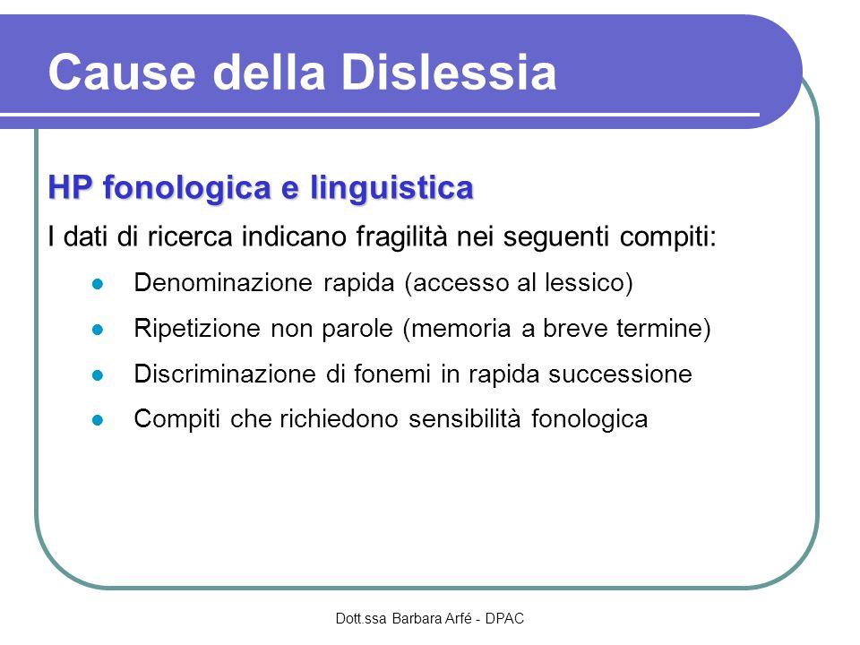 Cause della Dislessia HP fonologica e linguistica I dati di ricerca indicano fragilità nei seguenti compiti: Denominazione rapida (accesso al lessico)