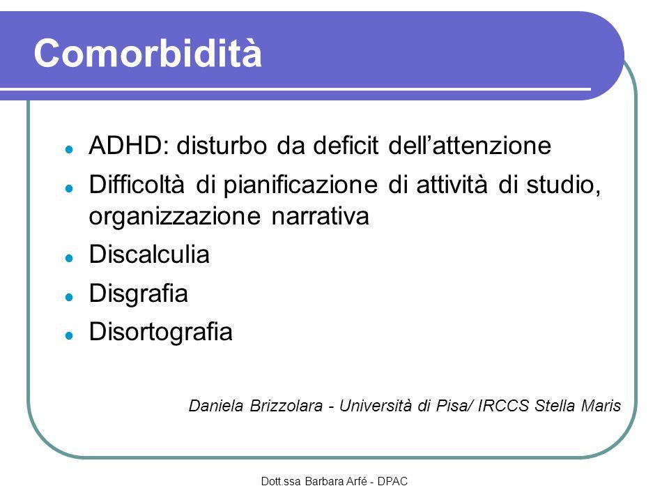 Comorbidità ADHD: disturbo da deficit dellattenzione Difficoltà di pianificazione di attività di studio, organizzazione narrativa Discalculia Disgrafi