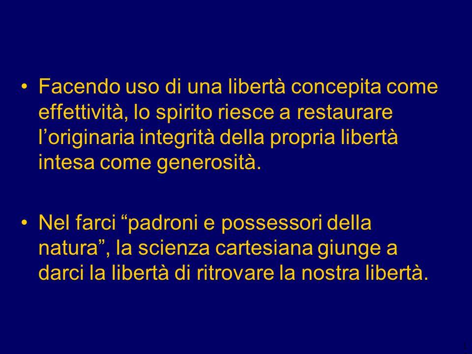 15 Facendo uso di una libertà concepita come effettività, lo spirito riesce a restaurare loriginaria integrità della propria libertà intesa come gener