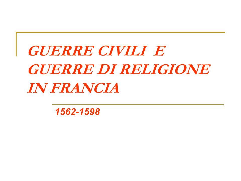 GUERRE CIVILI E GUERRE DI RELIGIONE IN FRANCIA 1562-1598