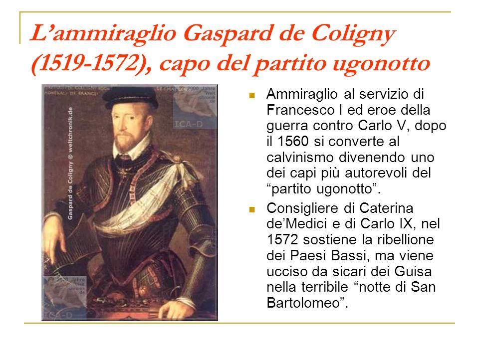 Lammiraglio Gaspard de Coligny (1519-1572), capo del partito ugonotto Ammiraglio al servizio di Francesco I ed eroe della guerra contro Carlo V, dopo