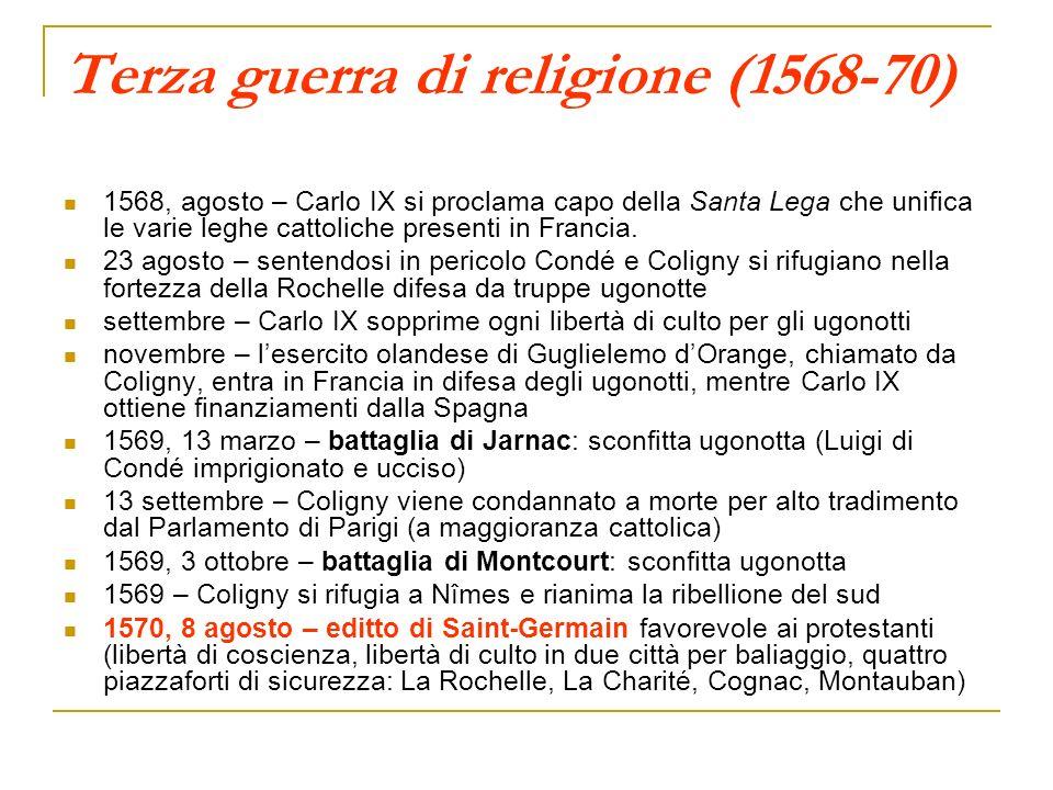 Terza guerra di religione (1568-70) 1568, agosto – Carlo IX si proclama capo della Santa Lega che unifica le varie leghe cattoliche presenti in Franci