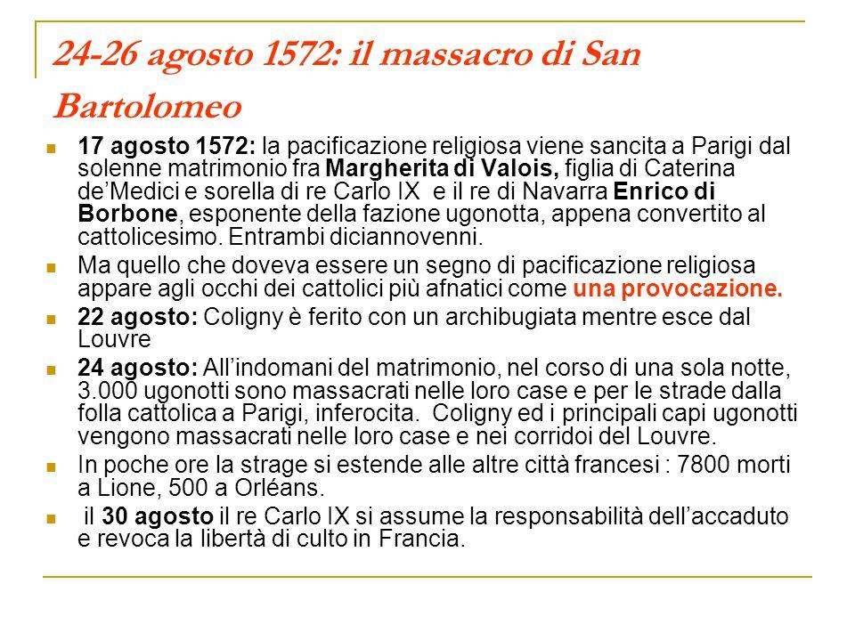 24-26 agosto 1572: il massacro di San Bartolomeo 17 agosto 1572: la pacificazione religiosa viene sancita a Parigi dal solenne matrimonio fra Margheri