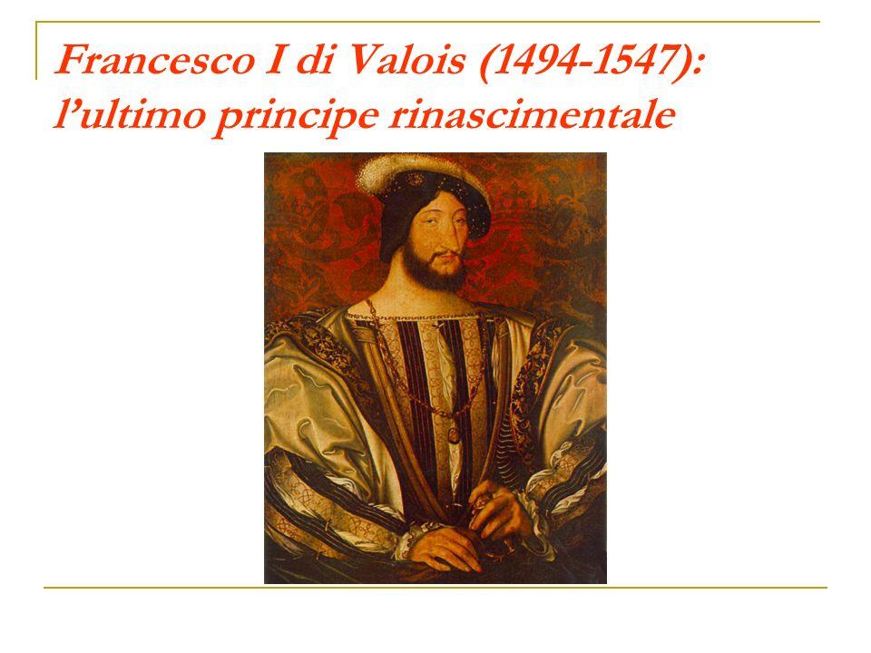 Francesco I di Valois (1494-1547): lultimo principe rinascimentale