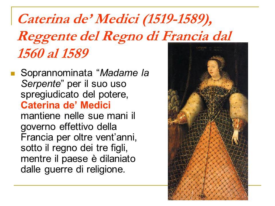 Caterina de Medici (1519-1589), Reggente del Regno di Francia dal 1560 al 1589 Soprannominata Madame la Serpente per il suo uso spregiudicato del pote