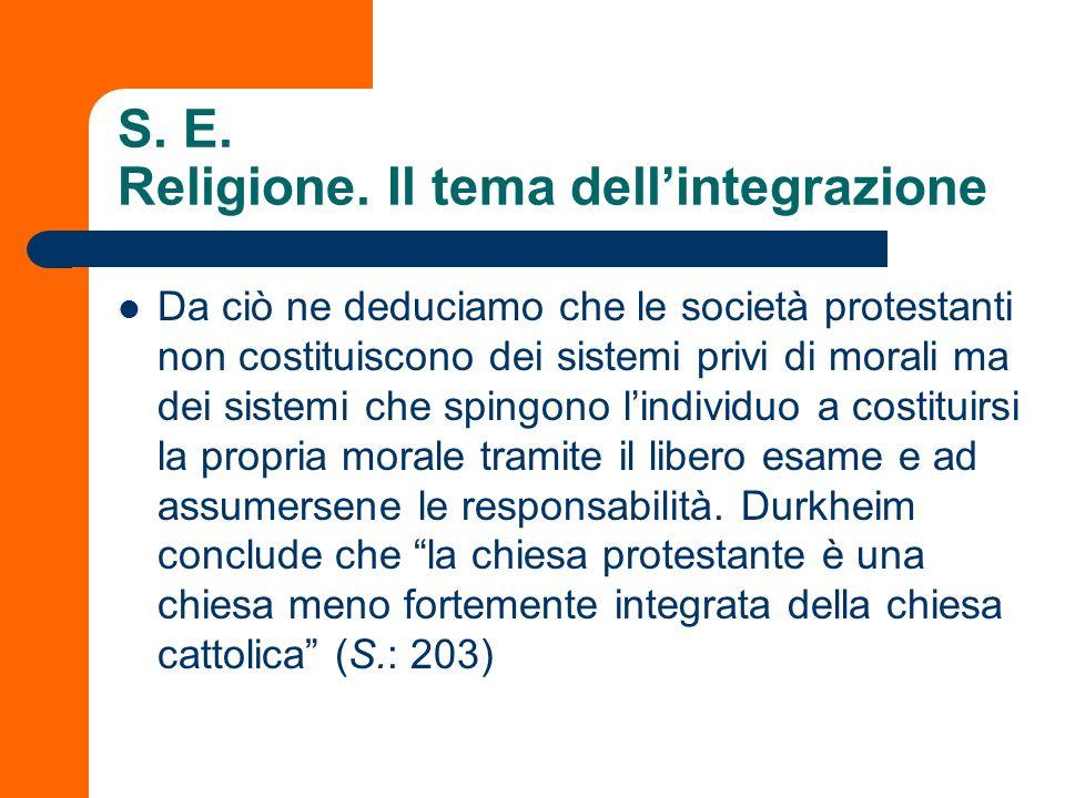 S. E. Religione. Il tema dellintegrazione Da ciò ne deduciamo che le società protestanti non costituiscono dei sistemi privi di morali ma dei sistemi