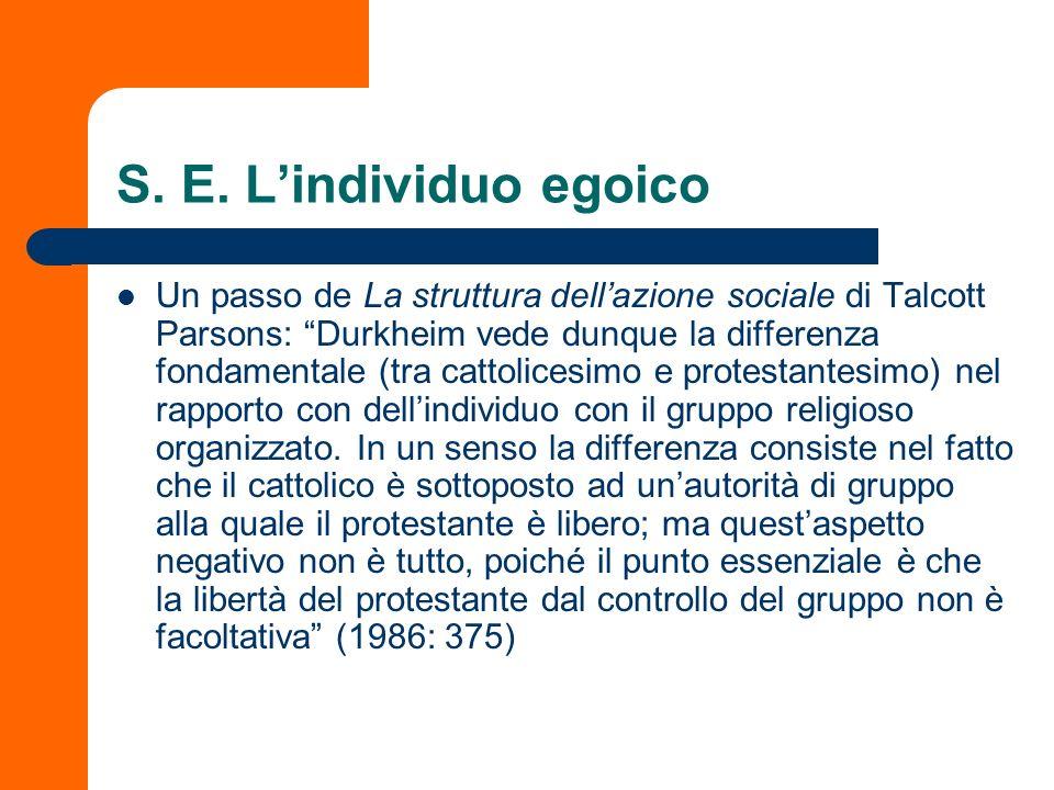 S. E. Lindividuo egoico Un passo de La struttura dellazione sociale di Talcott Parsons: Durkheim vede dunque la differenza fondamentale (tra cattolice