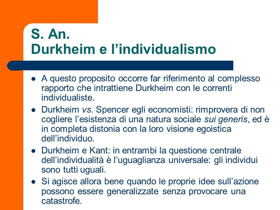 S. An. Durkheim e lindividualismo A questo proposito occorre far riferimento al complesso rapporto che intrattiene Durkheim con le correnti individual