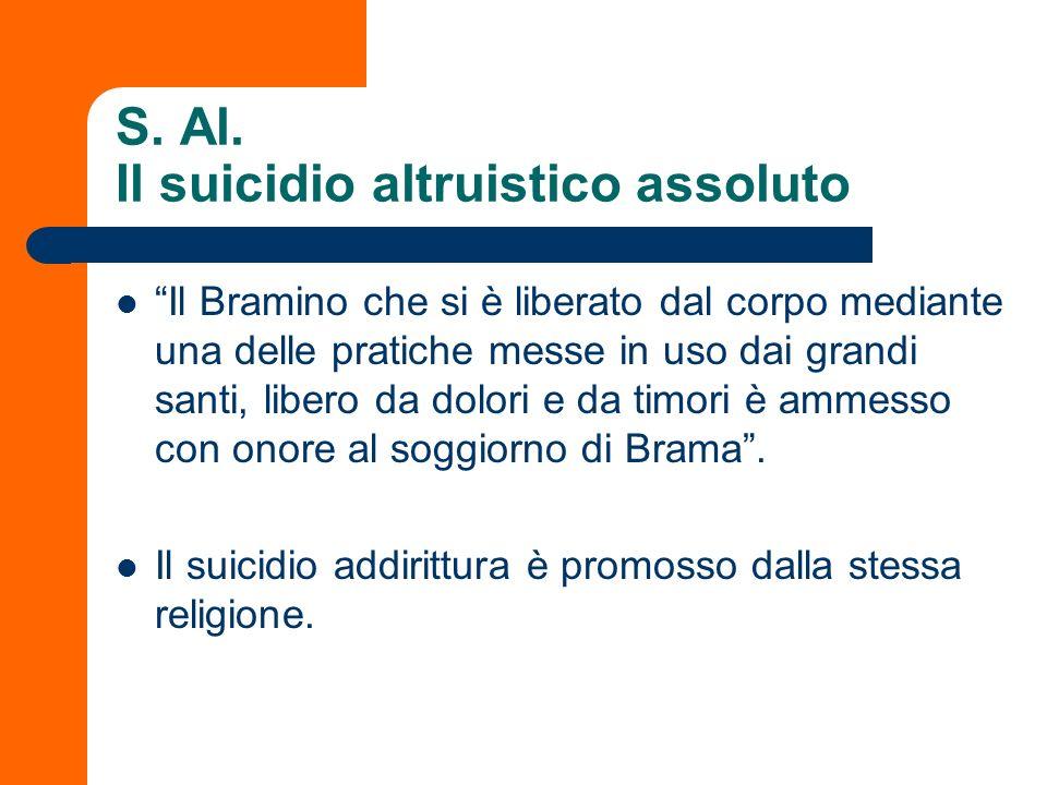S. Al. Il suicidio altruistico assoluto Il Bramino che si è liberato dal corpo mediante una delle pratiche messe in uso dai grandi santi, libero da do
