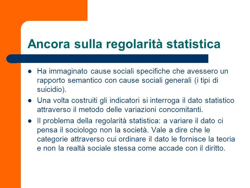 Ancora sulla regolarità statistica Ha immaginato cause sociali specifiche che avessero un rapporto semantico con cause sociali generali (i tipi di sui