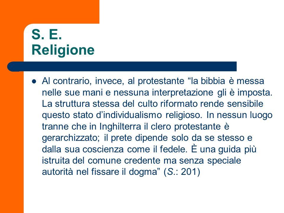 S. E. Religione Al contrario, invece, al protestante la bibbia è messa nelle sue mani e nessuna interpretazione gli è imposta. La struttura stessa del